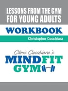 Lessons From the Gym For Young Adults: Workbook by Chris Cucchiara