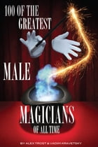 100 of the Greatest Male Magicians of All Time by alex trostanetskiy