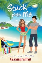 Stuck with Me by Cassandra Piat