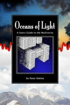 Oceans of Light: A Users Guide to the Multiverse by Peter Oakley