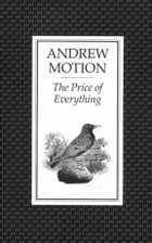 The Price of Everything by Sir Andrew Motion