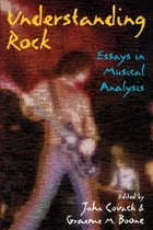 Understanding Rock: Essays in Musical Analysis by John Covach