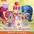 The Sweetest Cupcake (Shimmer and Shine) by Nickelodeon Publishing
