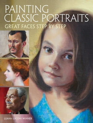 Painting Classic Portraits: Great Faces Step by Step by Luana Luconi Winner