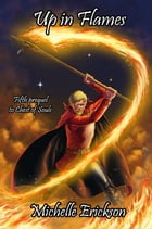 Up in Flames: Chest of Soul Prequel, #5 by Michelle Erickson