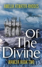 Of the Divine: Mancer: Book Two by Amelia Atwater-Rhodes