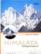 Himalaya (Geological Aspects) Vol 5 by P. S. Saklani