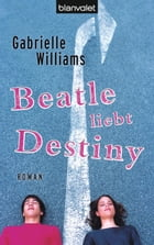 Beatle liebt Destiny: Roman by Gabrielle Williams