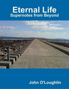 Eternal Life - Supernotes from Beyond