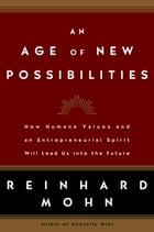 An Age of New Possibilities: How Humane Values and an Entrepreneurial Spirit Will Lead Us into the…