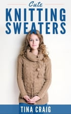Cute Knitting Sweaters by Tina Craig