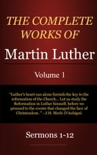 The Complete Works of Martin Luther, Volume 1 by Luther, Martin