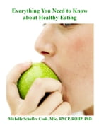 Everything You Need to Know about Healthy Eating by Michelle Schoffro Cook, PhD