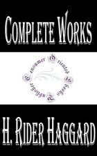 """Complete Works of H. Rider Haggard """"Founder of the Lost World Genre"""" by H. Rider Haggard"""