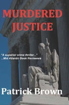 Murdered Justice by Patrick Brown