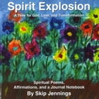 Spirit Explosion: A Time for God, Love and Transformation by Skip Jennings
