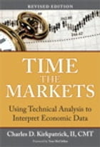 Time the Markets: Using Technical Analysis to Interpret Economic Data, Revised Edition by Charles D. Kirkpatrick II