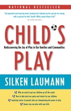 Child's Play: Rediscovering the Joy of Play in Our Families and Communities by Silken Laumann