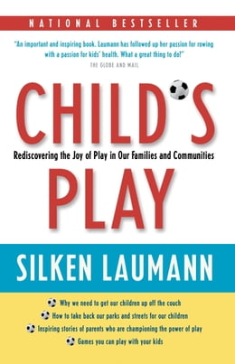 Book Child's Play: Rediscovering the Joy of Play in Our Families and Communities by Silken Laumann