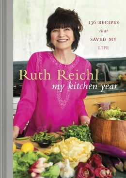 Book My Kitchen Year: 136 Recipes That Saved My Life by Ruth Reichl