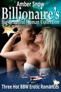 Billionaire's Big Beautiful Woman Collection - Three Hot BBW Erotic Romances 96c030ae-a479-4a05-8ab3-c4c05baa738a