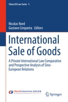 International Sale of Goods: A Private International Law Comparative and Prospective Analysis of Sino-European Relations by Nicolas Nord
