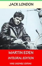 Martin Eden (Annotated) , With detailed Biography: Integral Edition by Jack London