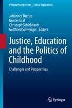 Justice, Education and the Politics of Childhood: Challenges and Perspectives by Gottfried Schweiger