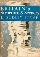 Britain's Structure and Scenery (Collins New Naturalist Library, Book 4) by L. Dudley Stamp