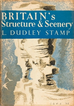 Book Britain's Structure and Scenery (Collins New Naturalist Library, Book 4) by L. Dudley Stamp