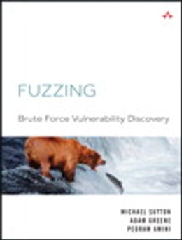 Book Fuzzing: Brute Force Vulnerability Discovery by Michael Sutton