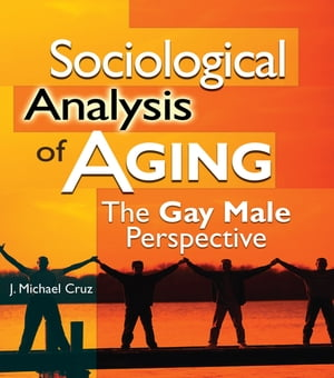 Sociological Analysis of Aging The Gay Male Perspective