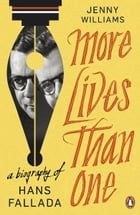 More Lives than One: A Biography of Hans Fallada by Jenny Williams