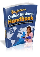 Beginners Online Business Handbook by Anonymous