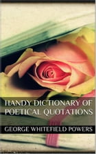 Handy Dictionary of Poetical Quotations by George Whitefield Powers