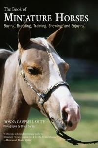 Book of Miniature Horses: A Guide to Selecting, Caring, and Training