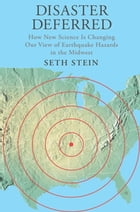 Disaster Deferred: A New View of Earthquake Hazards in the New Madrid Seismic Zone by Seth Stein