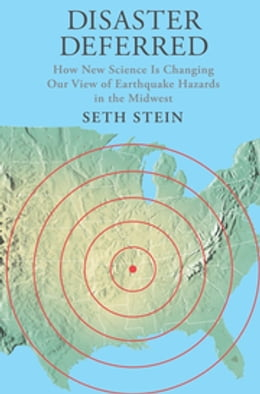 Book Disaster Deferred: How New Science Is Changing our View of Earthquake Hazards in the Midwest by Seth Stein