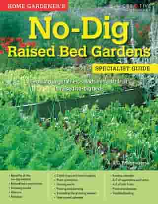 Home Gardener's No-Dig Raised Bed Gardens (UK Only): Growing vegetables, salads and soft fruit in raised no-dig beds by A. & G. Bridgewater