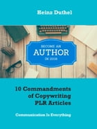 10 Commandments of Copywriting PLR Articles: Communication Is Everything by Heinz Duthel