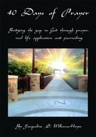40 Days of Prayer: Bridging the gap to God through prayer, real life application and journaling