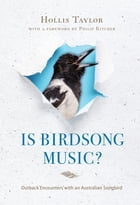 Is Birdsong Music?: Outback Encounters with an Australian Songbird by Hollis Taylor