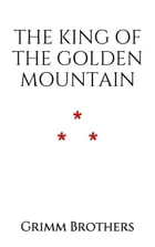The King of the Golden Mountain by Grimm Brothers