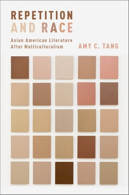Book Repetition and Race: Asian American Literature After Multiculturalism by Amy C. Tang