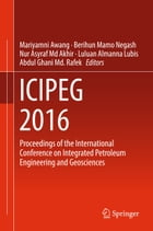 ICIPEG 2016: Proceedings of the International Conference on Integrated Petroleum Engineering and Geosciences by Mariyamni Awang