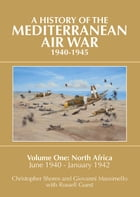 A History of the Mediterranean Air War, 1940-1945: Volume One: North Africa, June 1940-January 1942 by Christopher Shores