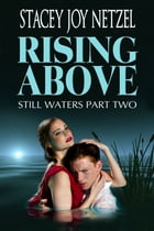 Rising Above (Still Waters Part Two) by Stacey Joy Netzel