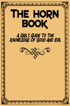 The Horn Book: A Girl's Guide to the Knowledge of Good and Evil by Anonymous