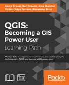 QGIS: Becoming a GIS Power User by Anita Graser