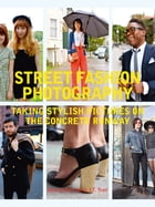 Street Fashion Photography: Taking Stylish Pictures on the Concrete Runway by Dyanna Dawson